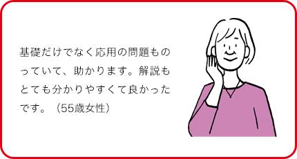 基礎だけでなく応用の問題ものっていて、助かります。解説もとても分かりやすくて良かったです。(55歳女性)